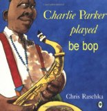 Multicultural Children's Books about Jazz: Charlie Parker played be bop