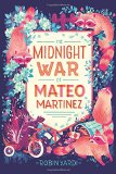 Best Multicultural Middle Grade Novels of 2016: The Midnight War of Mateo Martinez