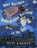 Author Spotlight: Faith Ringgold: Aunt Harriet's Underground Railroad in the Sky