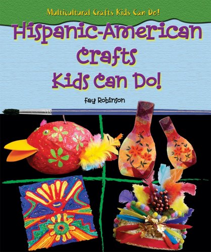 Multicultural Arts & Crafts: Hispanic American Crafts Kids Can Do