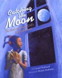 Multicultural Picture Books about Strong Female Role Models: Catching The Moon